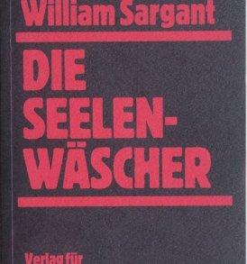 William Sargant: Die Seelenwäscher - Über Forschungen zur Seelenmanipulation