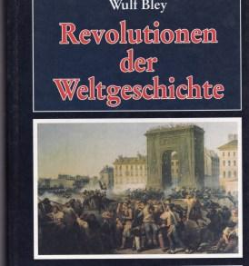 Wulf Bley: Revolutionen der Weltgeschichte Band I