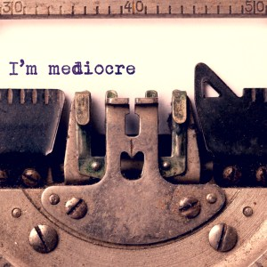 I'm mediocre - at least for a while