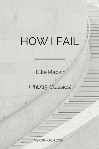 How I Fail: Ellie Mackin (PhD'15, Classics)