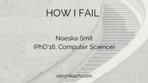 How I Fail: Noeska Smit (PhD'16, Computer Science)