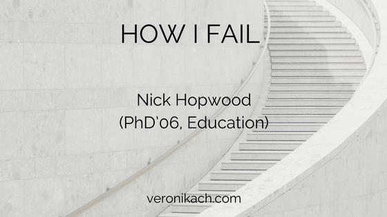 How I Fail: Nick Hopwood (PhD'06, Education)