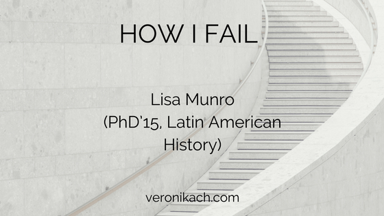 How I Fail: Lisa Munro (PhD'15, Latin American History)