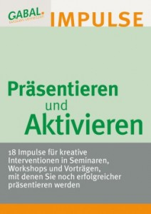 """""""Präsentieren und Aktivieren – 18 Impulse für kreative Interventionen in Seminaren, Workshops und Vorträgen, mit denen Sie noch erfolgreicher präsentieren werden"""", ISBN 978-3-7664-9939-4"""