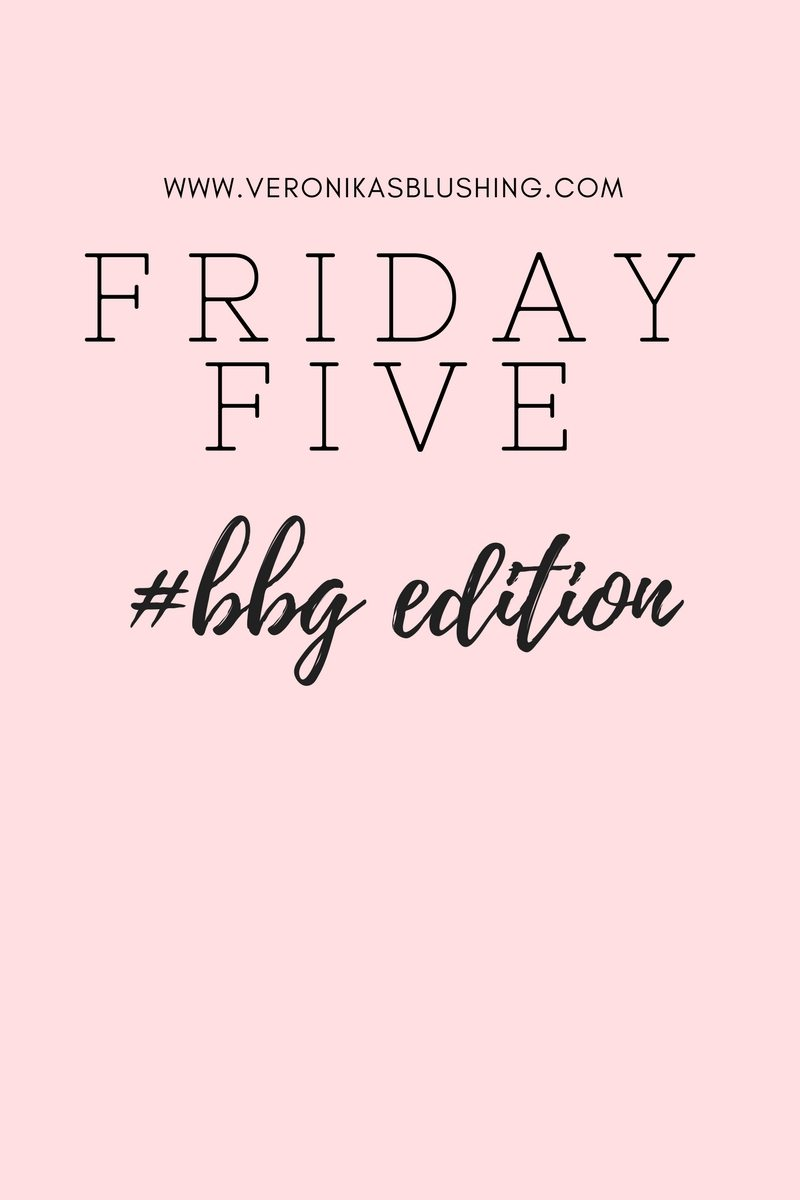 Friday Five #BBG Edition