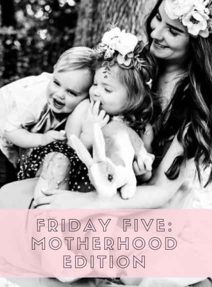 Friday Five – Motherhood Edition