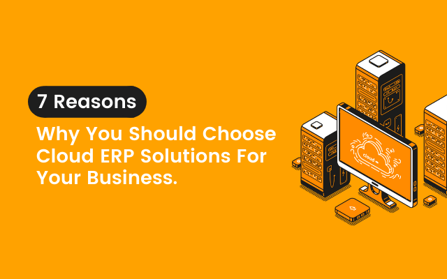 Reasons Why You Should Choose Cloud ERP Solutions For Your Business