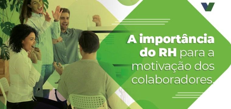 A importancia do RH para a motivação dos colaboradores