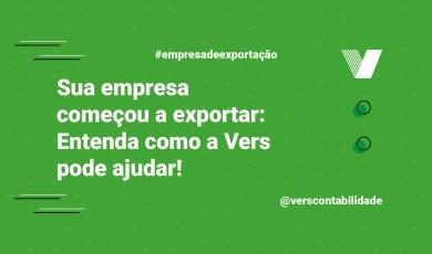 Sua empresa começou a exportar Entenda como a Vers pode ajudar!