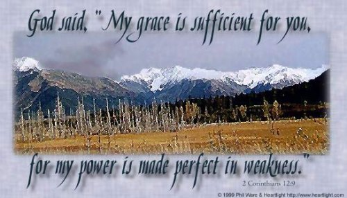 "9 -- God said, ""My grace is sufficient for you, for my power is made perfect in weakness."