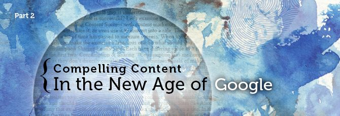 CompellingContent in the New Age of Google Part 2