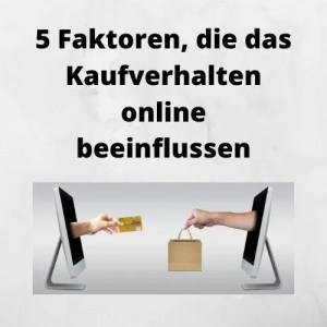 5 Faktoren, die das Kaufverhalten online beeinflussen