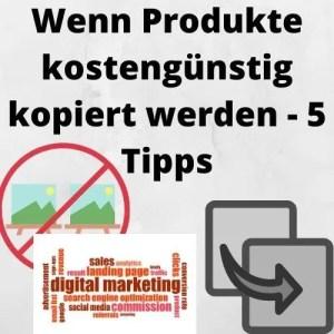 Wenn Produkte kostengünstig kopiert werden - 5 Tipps