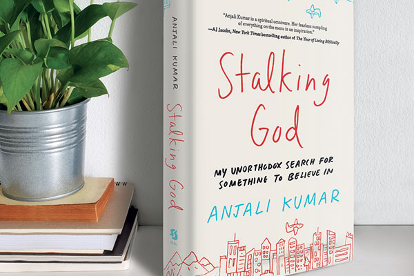 Anjali Kumar, Stalking God — My Unorthodox Search For Something To Believe In