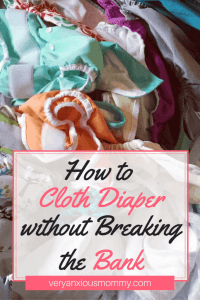 How to cloth diaper on the cheap. Cheap cloth diapers | Frugal Cloth diapering | How to Cloth Diaper without Breaking the Bank.