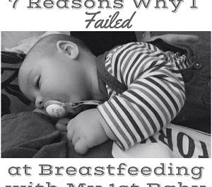 7 Reasons Why I FAILED at Breastfeeding My First Baby