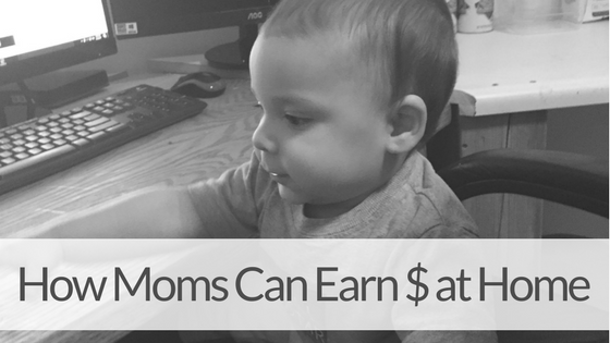 7 Real Ways Stay at Home Moms Can Supplement their Household Income