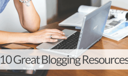 10 Essential Blogging Resources for a Money Making Blog!