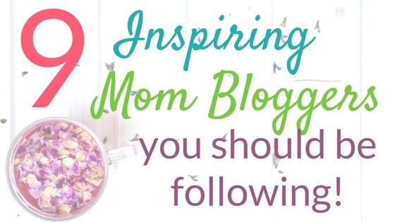 9 Inspiring Mom Blogs You Should be Following