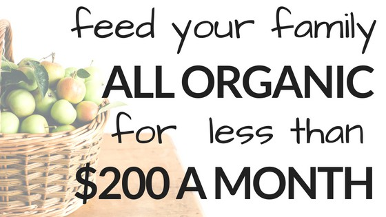 feed your family all organic for less than $200 a month aff veryanxiousmommy