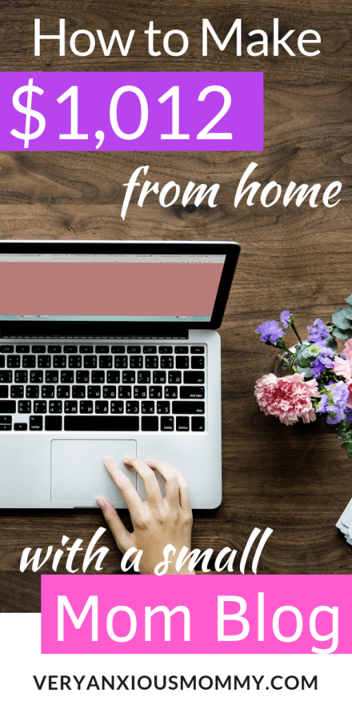 How I made $1,012 in a month from home with a small mom blog. how to make money blogging, how to start a blog, how to make money blogging, blogging for money, how to start a blog and make money, making money from a blog, how to blog for money, make income blog, parenting blogs, stay at home mom blogs, best parenting blogs,