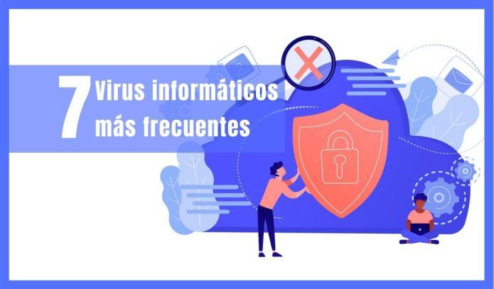 Ciberseguridad los 7 virus informáticos más frecuentes