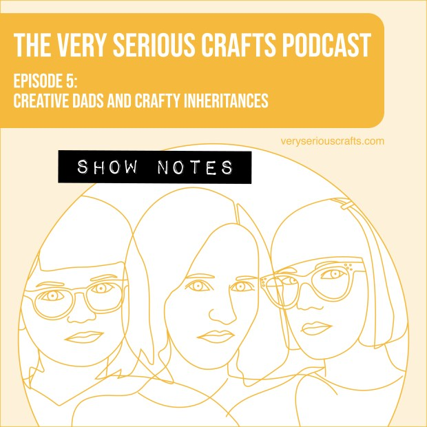 The Very Serious Crafts Podcast, Season 1: Episode 5 – Show Notes
