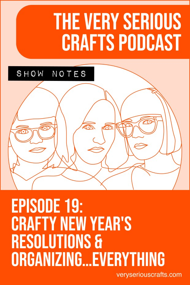 The Very Serious Crafts Podcast, Season 1: Episode 19 – Show Notes