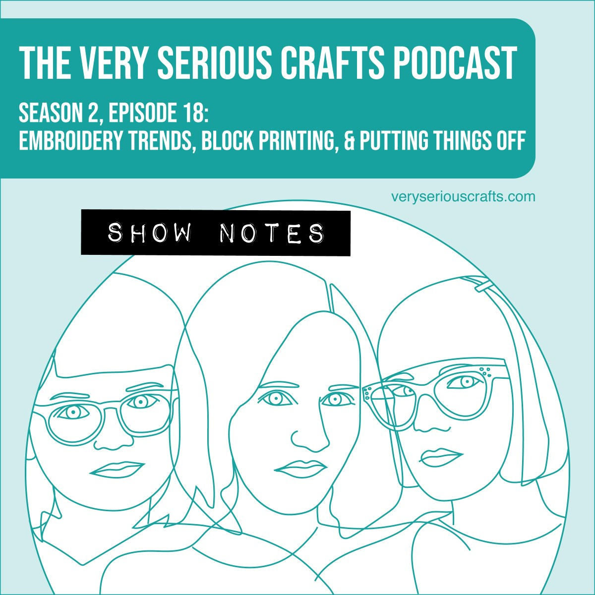 The Very Serious Crafts Podcast, Season 2: Episode 18 – Show Notes