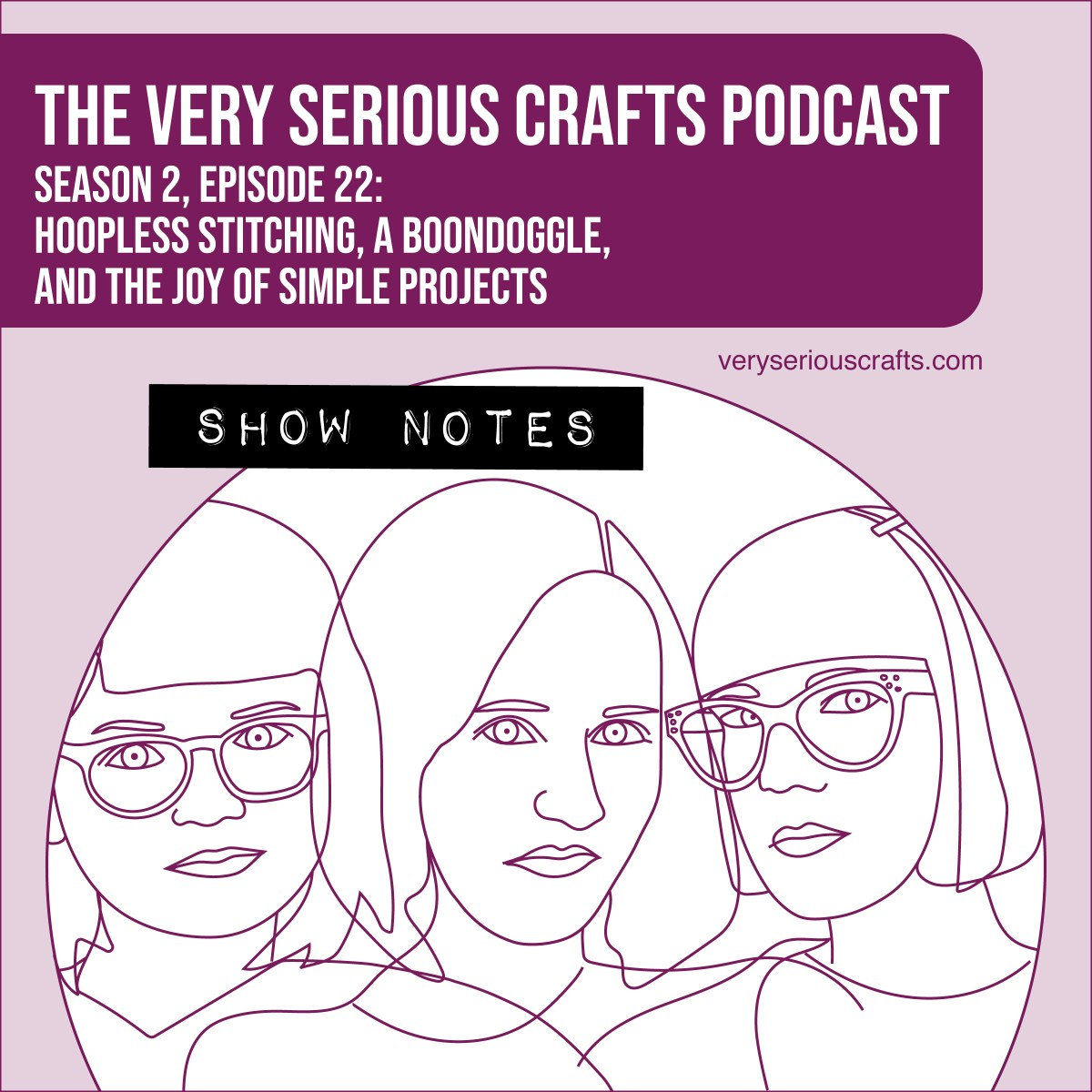 The Very Serious Crafts Podcast, Season 2: Episode 22 – Show Notes