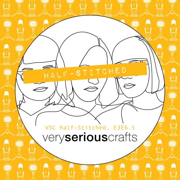 The Very Serious Crafts Podcast, Patreon Half-Stitched Episode S3E06.5