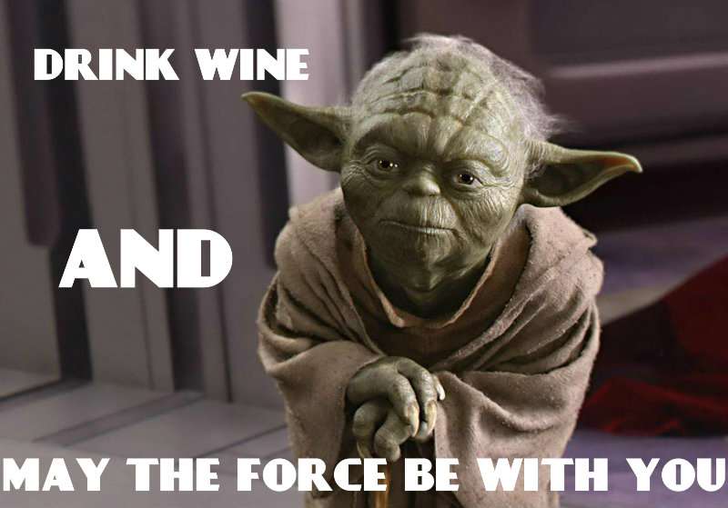 YODA DRINK WINE AND MAY THE FORCE BE WITH YOU