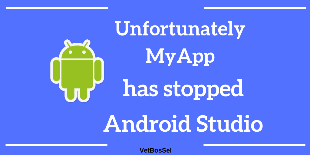 Solved - Unfortunately MyApp has stopped Android Studio