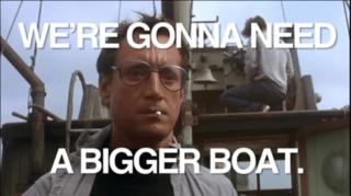 We Need a bigger boat