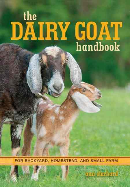 The Dairy Goat Handbook For Backyard, Homestead, And Small Farm PDF