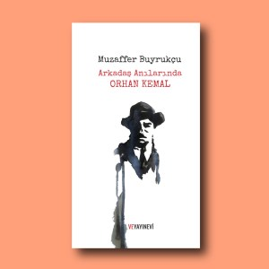 Muzaffer Buyrukçu Orhan Kemal'i anlatıyor.