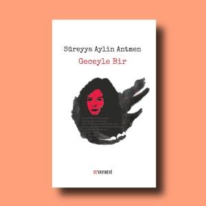 Geceyle Bir, Süreyya Aylin Antmen'in 2. şiir kitabı, çok satanlar.