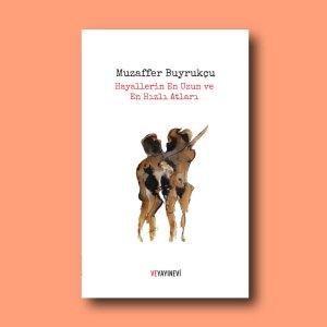 """Muzaffer Buyrukçu'nun yayımlanmamış öykü kitabı: """"Hayallerin En Uzun ve En Hızlı Atları"""""""