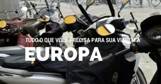 Tudo o que você precisa para sua viagem a Europa