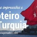 Nossas impressões e roteiro na Turquia