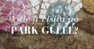 Vale a pena a visita ao Park Güell?