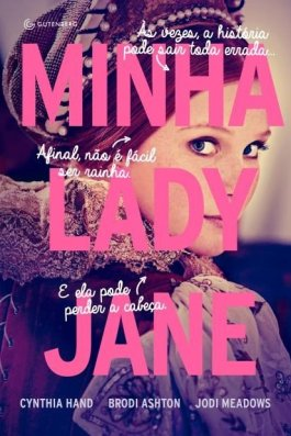 Resenha: Minha Lady Jane (The Lady Janies #1), de Cynthia Hand, Brodi Ashton e Jodi Meadows