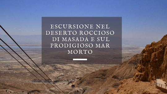 Escursione nel deserto roccioso di Masada e sul prodigioso Mar Morto