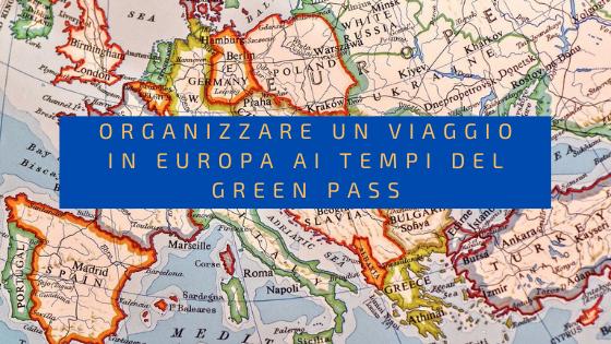 Organizzare un viaggio in Europa ai tempi del Green Pass
