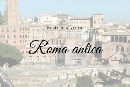 I monumenti della Roma Antica, guida alla visita