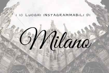 I 10 luoghi instagrammabili di Milano