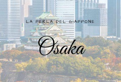 Osaka, la perla più brillante del Giappone