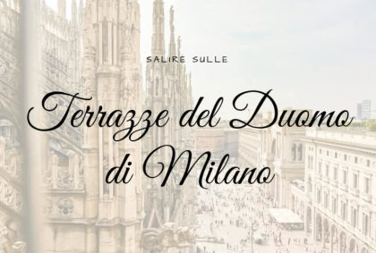 Salire sulle Terrazze del Duomo di Milano: tutto quello che devi sapere
