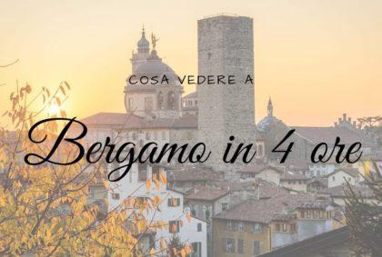 Cosa vedere a Bergamo in 4 ore?