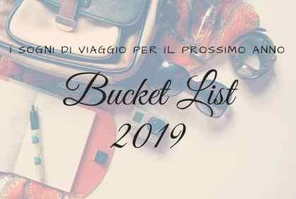 Bucket List 2019: i sogni di viaggio per il prossimo anno